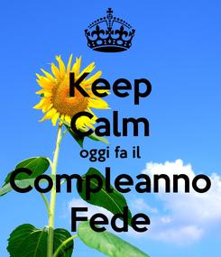 Poster: Keep Calm oggi fa il Compleanno Fede