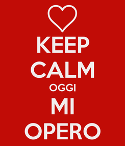 Poster: KEEP CALM OGGI MI OPERO