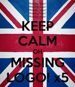 Poster: KEEP CALM OH MISSING LOGO! x5