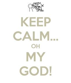 Poster: KEEP CALM... OH MY GOD!