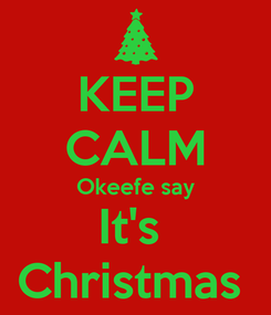 Poster: KEEP CALM Okeefe say It's  Christmas