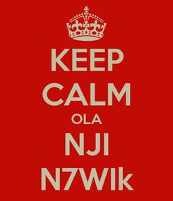 Poster: KEEP CALM OLA NJI N7WIk