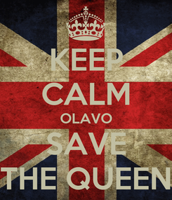 Poster: KEEP CALM OLAVO SAVE THE QUEEN