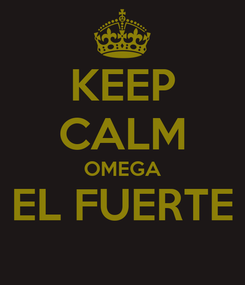 Poster: KEEP CALM OMEGA EL FUERTE