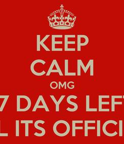 Poster: KEEP CALM OMG 17 DAYS LEFT TIL ITS OFFICIAl