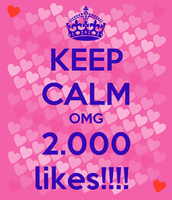Poster: KEEP CALM OMG 2.000 likes!!!!