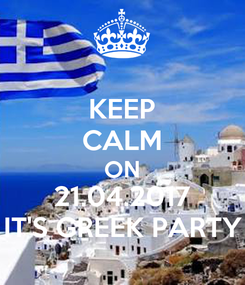 Poster: KEEP CALM ON 21.04.2017 IT'S GREEK PARTY