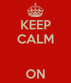 Poster: KEEP CALM   ON