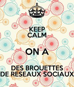 Poster: KEEP CALM ON A DES BROUETTES DE RESEAUX SOCIAUX