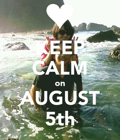 Poster: KEEP CALM on AUGUST 5th