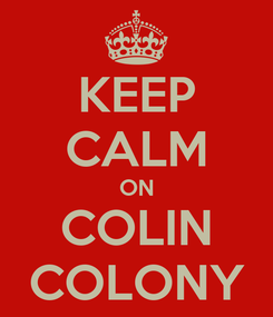 Poster: KEEP CALM ON COLIN COLONY