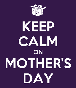Poster: KEEP CALM ON MOTHER'S DAY