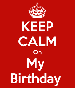 Poster: KEEP CALM On My  Birthday