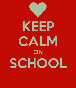 Poster: KEEP CALM ON SCHOOL