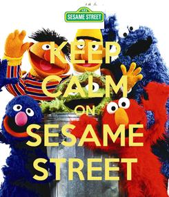 Poster: KEEP CALM ON SESAME STREET