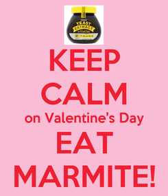 Poster: KEEP CALM on Valentine's Day EAT MARMITE!