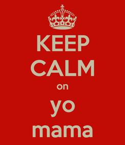 Poster: KEEP CALM on yo mama
