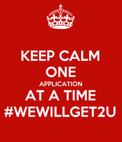 Poster: KEEP CALM ONE APPLICATION AT A TIME #WEWILLGET2U
