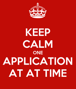 Poster: KEEP CALM ONE APPLICATION AT AT TIME