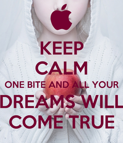 Poster: KEEP CALM ONE BITE AND ALL YOUR DREAMS WILL COME TRUE