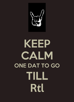 Poster: KEEP CALM ONE DAT TO GO TILL Rtl