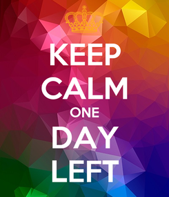 Poster: KEEP CALM ONE DAY LEFT