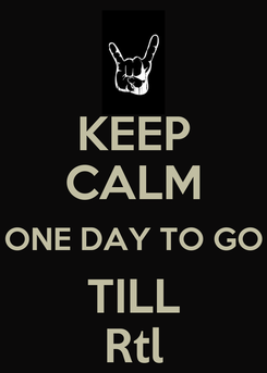Poster: KEEP CALM ONE DAY TO GO TILL Rtl