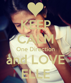 Poster: KEEP CALM One Direction and LOVE ELLE
