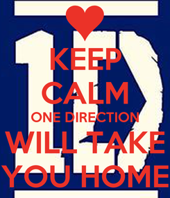 Poster: KEEP CALM ONE DIRECTION WILL TAKE YOU HOME
