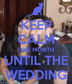 Poster: KEEP CALM ONE MONTH UNTIL THE WEDDING