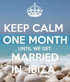 Poster: KEEP CALM  ONE MONTH UNTIL WE GET  MARRIED  IN  IBIZA