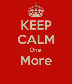 Poster: KEEP CALM One  More