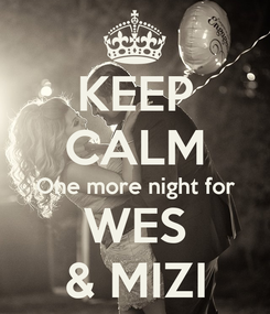 Poster: KEEP CALM One more night for WES & MIZI