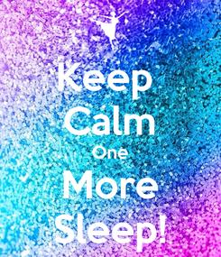Poster: Keep  Calm One More Sleep!