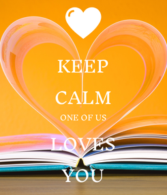 Poster: KEEP CALM ONE OF US LOVES YOU