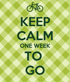 Poster: KEEP CALM ONE WEEK TO  GO