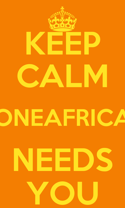 Poster: KEEP CALM ONEAFRICA NEEDS YOU