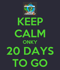 Poster: KEEP CALM ONKY 20 DAYS TO GO