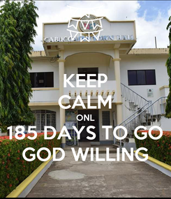 Poster: KEEP CALM ONL 185 DAYS TO GO GOD WILLING