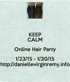 Poster: KEEP CALM Online Hair Party 1/23/15 - 1/30/15 http://daniellevirginremy.info