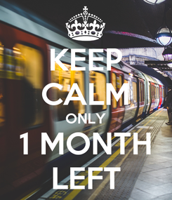 Poster: KEEP CALM ONLY 1 MONTH LEFT