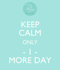 Poster: KEEP CALM ONLY - 1 - MORE DAY