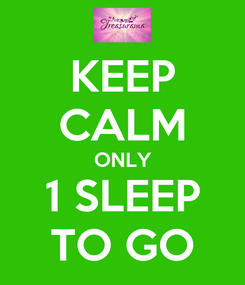 Poster: KEEP CALM ONLY 1 SLEEP TO GO