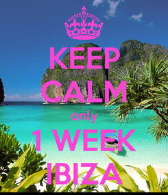 Poster: KEEP CALM only 1 WEEK IBIZA