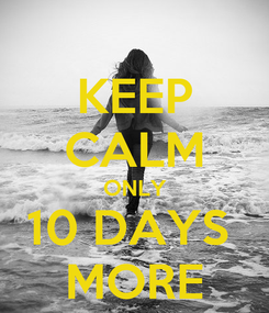 Poster: KEEP CALM ONLY 10 DAYS  MORE