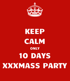 Poster: KEEP CALM ONLY 10 DAYS XXXMASS PARTY