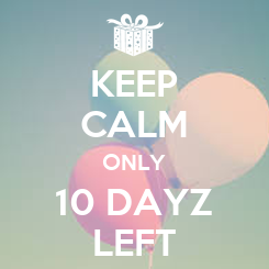Poster: KEEP CALM ONLY 10 DAYZ LEFT