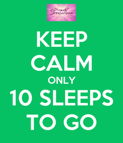 Poster: KEEP CALM ONLY 10 SLEEPS TO GO