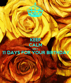Poster: KEEP CALM ONLY 11 DAYS FOR YOUR BIRTHDAY