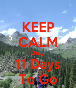 Poster: KEEP CALM Only  11 Days To Go